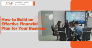 How To Build An Effective Financial Plan For Your Business